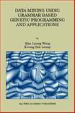 Data Mining Using Grammar Based Genetic Programming and Applications, Man Leung Wong, Man Leung and Kwong Sak Leung, Kwong Sak, 147578421X