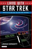 Living with Star Trek : American Culture and the Star Trek Universe, Geraghty, Lincoln, 1845114213