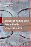 Analysis of Waiting-Time Data in Health Services Research, Sobolev, Boris and Kuramoto, Lisa, 0387764216