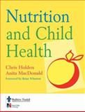 Nutrition and Child Health, Holden, Chris and MacDonald, Anita, 070202421X