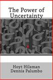The Power of Uncertainty, Hoyt Hilsman and Dennis Palumbo, 1497484219