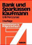 Der Bank- und Sparkassenkaufmann : Betriebswirtschaftliches und Rechtliches Repetitorium in Fragen und Antworten, Grill, Wolfgang, 3409474218