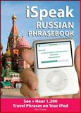 iSpeak Russian Phrasebook : See+ Hear 1,200 Travel Phrases on Your iPod, Chapin, Alex and Beyer, Tom, 0071604219