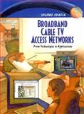 Broadband Cable TV Access Networks : From Technologies to Applications, Ovadia, Shlomo, 0130864218