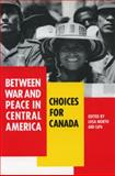 Between War and Peace in Central America, CAPA (Canadian-Caribbean-Central American Policy Alternatives), Lisa North, CAPA, 0921284217