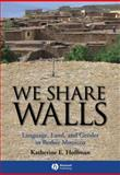 We Share Walls : Language, Land, and Gender in Berber Morocco, Hoffman, Katherine E., 1405154217