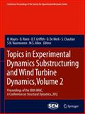 Topics in Experimental Dynamics Substructuring and Wind Turbine Dynamics, Volume 2 : Proceedings of the 30th IMAC, a Conference on Structural Dynamics 2012, , 1461424216
