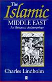 The Islamic Middle East : An Historical Anthropology, Lindholm, Charles, 1557864217