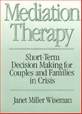 Meditation Therapy : Short-Term Decision-Making for Couples and Families in Crisis, Wiseman, Janet M., 0669204218