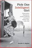 Pick One Intelligent Girl : Employability, Domesticity and the Gendering of Canada's Welfare State, 1939-1947, Stephen, Jennifer Anne, 080209421X