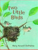 Two Little Birds, Mary Newell DePalma, 0802854214