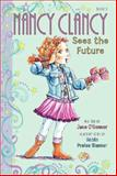 Fancy Nancy: Nancy Clancy Sees the Future, Jane O'Connor, 0062084216