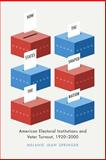 How the States Shaped the Nation : American Electoral Institutions and Voter Turnout, 1920-2000, Springer, Melanie Jean, 022611421X