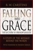 Falling into Grace : The Fiction of Andrew Greeley, Carstens, R. W., 0595494218
