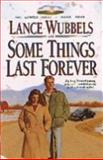 Some Things Last Forever, Lance Wubbels, 1556614217