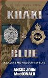 Khaki and Blue : A Soldier's and Police off, Macdonald, Angus, 1844014215