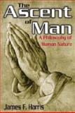 The Ascent of Man : A Philosophy of Human Nature, Harris, James F., 1412814219