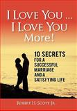 I Love You ... I Love You More!, Robert H. Scott, 1462004210