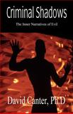 Criminal Shadows : The Inner Narratives of Evil, Canter, David V., 1928704212