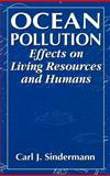 Ocean Pollution : Effects on Living Resources and Humans, Sindermann, Carl J., 0849384214