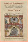 Midwifery in the Premodern Middle East : The Craft of Birthing in the Premodern Middle East, Giladi, Avner, 1107054214