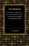 The Sheldons : Being Some Account of the Sheldon Family of Worcestershire and Warwickshire, Barnard, E. A. B., 1107674212