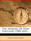 The Making of New England 1580-1643, Samuel Adams Drake, 1278264213