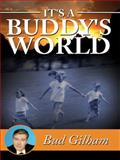 It's a Buddy's World, Bud Gilham, 1434374211
