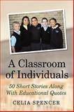 A Classroom of Individuals, Celia Spencer, 1449084214