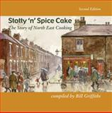 Stotty 'n' Spice Cake : The Story of North East Cooking, Griffiths, Bill, 1904794211
