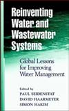 Reinventing Water and Wastewater Systems : Global Lessons for Improving Water Management, Hakim, Simon and Haarmeyer, David, 047106422X