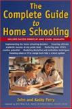 The Complete Guide to Home Schooling, Perry, John and Perry, Kathy, 0737304227