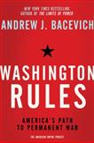 Washington Rules, Andrew J. Bacevich, 0805094229