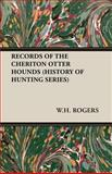 Records of the Cheriton Otter Hounds (Hi, W. H. Rogers, 1905124228