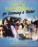 Social Foundations for Becoming a Teacher, Parkay, Forrest W., 0205424228