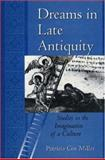 Dreams in Late Antiquity : Studies in the Imagination of a Culture, Miller, Patricia C., 0691074224