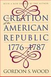 The Creation of the American Republic, 1776-1787, Gordon S. Wood, 0807824224