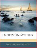 Notes on Syphilis, Samuel Messenger Bradley, 1141354225