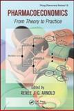 Pharmacoeconomics : From Theory to Practice, Arnold, Renee J. G., 1420084224
