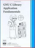 GNU C Library Application Fundamentals : For Glibc Version 2. 3. X, Loosemore, Sandra and Stallman, Richard M., 1882114221