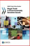 Illegal Trade in Environmentally Sensitive Goods, Organisation for Economic Co-operation and Development, 9264174222