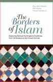 The Borders of Islam : Exploring Samuel Huntington's Faultlines from Al-Andalus to the Virtual Ummah, , 0231154224