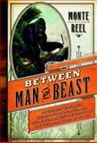 Between Man and Beast, Monte Reel, 0385534221