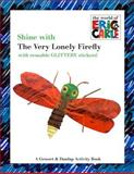 Shine with the Very Lonely Firefly, Eric Carle, 0448444224