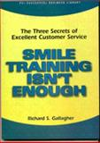 Smile Training Isn't Enough, Richard S. Gallagher, 1555714226