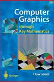 Computer Graphics Through Key Mathematics, Jones, H., 1852334223