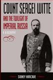 Count Sergei Witte and the Twilight of Imperial Russia 9780765614223