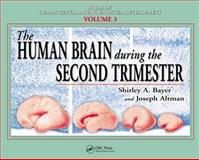 The Human Brain During the Second Trimester, Bayer, Shirley A. and Altman, Joseph, 0849314224