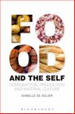 Food and the Self : Consumption, Production and Material Culture, Solier, Isabelle De, 0857854224