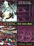 Catering : The Art, Science and Mystery, Roman, Michael, 0970234228